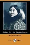 Kalitan, Our Little Alaskan Cousin (Dodo Press) - Mary F. Nixon-Roulet