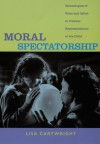 Moral Spectatorship: Technologies of Voice and Affect in Postwar Representations of the Child - Lisa Cartwright