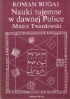 Nauki tajemne w dawnej Polsce - mistrz Twardowski - Roman Bugaj