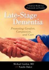 Late-Stage Dementia: Promoting Comfort, Compassion, and Care - Michael Gordon, Natalie Baker
