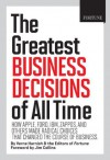 Fortune The Greatest Business Decisions of All Time: How Apple, Ford, IBM, Zappos, and others made radical choices that changed the course of business. - Verne Harnish, Jim Collins, Editors of Fortune Magazine