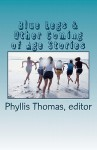 Blue Legs & Other Coming of Age Stories - Phyllis Thomas, J.P. Behrens, Everett Cooney, Laura L. Mays Hoopes, Matthew James, Shaun Deilke, Emerald Barnes, L.M. Ellzey, LB McGill, Lisa Dunn, Bex Bates