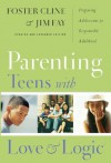 Parenting Teens with Love and Logic: Preparing Adolescents for Responsible Adulthood - Jim Fay, Cline, MD, Foster