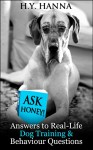 Ask Honey! Answers to Real-Life Dog Training & Behaviour Questions: Practical advice for pet owners with canine behaviour and dog training problems - H.Y. Hanna