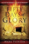 Fifty Days of Glory: From Easter Morning to the Eve of Pentecost - Mark Pearson