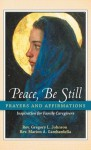 Peace, Be Still: Prayers and Affirmations - Gregory Johnson, Marion Gambardella