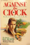 Against The Clock: The Story Of Ray Buker, Sr., Olympic Runner And Missionary Statesman - Eric S Fife