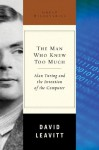 The Man Who Knew Too Much: Alan Turing and the Invention of the Computer (Great Discoveries) - David Leavitt