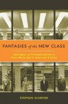 Fantasies of the New Class - Stephen Schryer