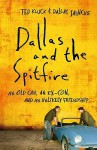 Dallas and the Spitfire: An Old Car, an Ex-Con, and an Unlikely Friendship - Ted Kluck, Dallas Jahncke