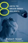 8 Keys to Brain-Body Balance - Babette Rothschild, Robert C. Scaer, Babette Rothschild, Robert C. Scaer