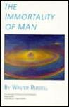 The Immortality of Man - Walter Russell, Emilia L. Lombardi