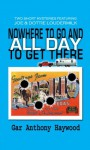 NOWHERE TO GO AND ALL DAY TO GET THERE - Gar Anthony Haywood