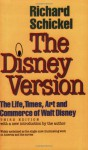 The Disney Version: The Life, Times, Art and Commerce of Walt Disney - Richard Schickel