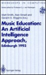 Music Education: An Artificial Intelligence Approach: Proceedings Of A Workshop Held As Part Of Ai Ed 93, World Conference On Artificial Intelligence In Education, Edinburgh, Scotland, 25 August 1993 - Matt Smith, Alan Smaill