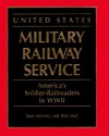 United States Military Railway Service: America's Soldier-Railroaders in WWII - Don DeNevi, Bob Hall