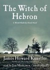 The Witch of Hebron (The World Made by Hand Novels, Book 2) - James Howard Kunstler