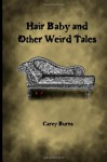 Hair Baby and Other Weird Tales - Carey Burns