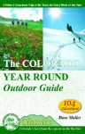 The Colorado Year Round Outdoor Guide: Hikes, Snowshoe Trips, Ski Tours for Every Week of the Year - Dave Muller
