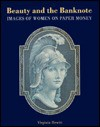 Beauty and the Banknote: Images of Women on Paper Money - Virginia Hewitt