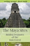 The Maya Sites - Hidden Treasures of the Rain Forest: Getting Around - Short Guide - Christian Schoen