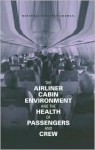 The Airliner Cabin Environment and the Health of Passengers and Crew - National Research Council, Board on Environmental Studies and Toxicology