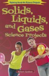 Solids, Liquids, and Gases Science Projects - Robert Gardner