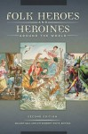 Folk Heroes and Heroines around the World, 2nd Edition - Graham Seal, Kim Kennedy White