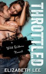 Throttled (Wild Riders) - Elizabeth Lee