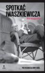 Spotkać Iwaszkiewicza. Nie-biografia - Justyna Sobolewska, Ludwika Włodek, Radosław Romaniuk, Robert Papieski, Małgorzata Zawadzka, Piotr Mitzner i Anna Król.