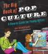 The Big Book of Pop Culture: A How-To Guide for Young Artists - Hal Niedzviecki, Marc Ngui