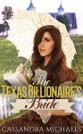 MAIL ORDER BRIDE: Historical Western Romance: The Texas Billionaire's Bride (Inspirational Clean Christian Romance) (Sweet Frontier Cowboy Romance Short Stories) - Cassandra Michaels