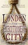 London: The Executioner's City - David Brandon, Alan Brooke