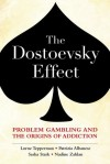 The Dostoevsky Effect: Problem Gambling and the Origins of Addiction - Lorne Tepperman, Patrizia Albanese, Sasha Stark, Nadine Zahlan