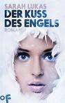Der Kuss des Engels: Roman (Engel 1) - Sarah Lukas