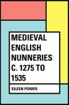 Medieval English Nunneries c. 1275 to 1535 - Eileen Power