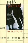 Self-Portrait with Woman: A Novel - Andrzej Szczypiorski