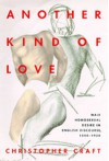 Another Kind of Love: Male Homosexual Desire in English Discourse, 1850-1920 - Christopher Craft