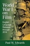 World War I on Film: English Language Releases Through 2014 - Paul M. Edwards