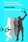Tennis Science for Tennis Players - Howard Brody