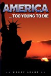America... Too Young to Die - Moody Adams
