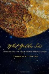 What Galileo Saw: Imagining the Scientific Revolution - Lawrence Lipking