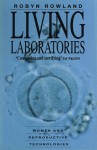 Living Laboratories: Women and Reproductive Technologies - Robyn Rowland