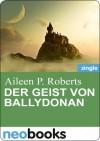 Der Geist von Ballydonan - Aileen P. Roberts