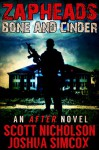 Bone And Cinder: A Post-Apocalyptic Thriller (Zapheads Book 1) - Scott Nicholson, Joshua Simcox