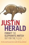 Forget the Elephants, Watch Out for the Fleas - Justin Herald