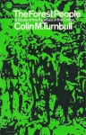 The Forest People: A Study of the Pygmies of the Congo - Colin M. Turnbull