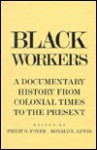 Black Workers: A Documentary History from Colonial Times to the Present - Philip S. Foner, Ronald L. Lewis