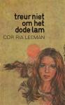 treur niet om het dode lam - Cor Ria Leeman