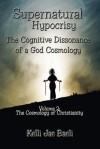 Cosmology of Christianity (Vol. 2 of Supernatural Hypocrisy: The Cognitive Dissonance of a God Cosmology) - Kelli Jae Baeli